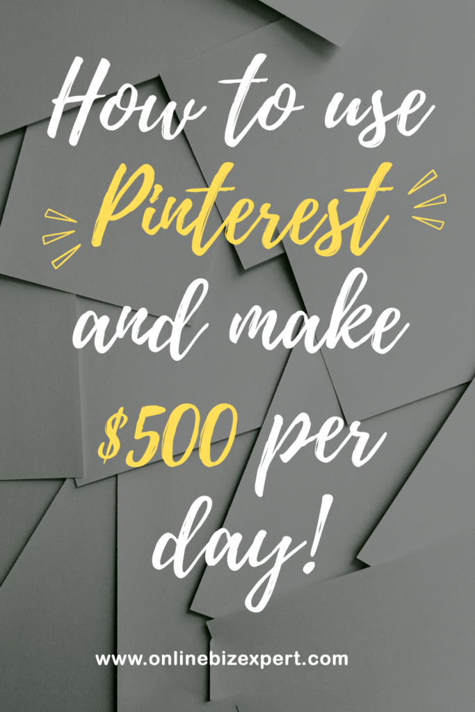 How To Use Pinterest and Make $500 Per Day